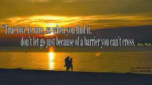 True love is rare, so when you find it, don't let go just because of ...