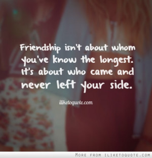 Friendship isn't about whom you've know the longest. It's about who ...