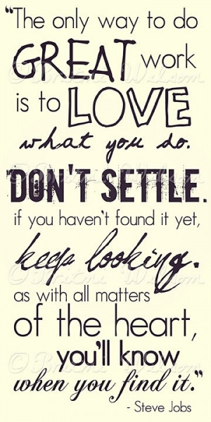... settle. Keep searching! Good things will come when it's your time