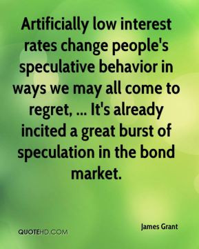 Artificially low interest rates change people's speculative behavior ...