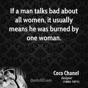 If a man talks bad about all women, it usually means he was burned by ...