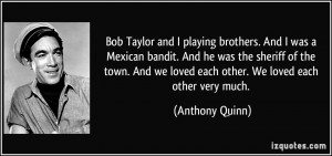 Bob Taylor and I playing brothers. And I was a Mexican bandit. And he ...