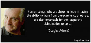 Human beings, who are almost unique in having the ability to learn ...