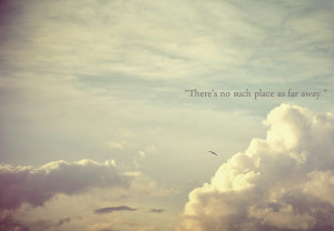 "There's No Such Place As Far Away "" ~ Birds Quote"
