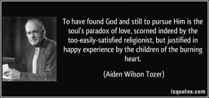 To have found God and still to pursue Him is the soul's paradox of ...
