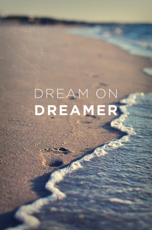 Dream On Dreamer - Inspirational Quote