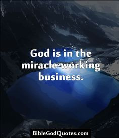 ... god is in the miracle working business god is in the miracle working