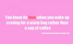 You know its love when you wake up craving a warm hug rather than a ...