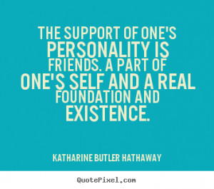 quotes about friendship the support of one 39 s personality is friends