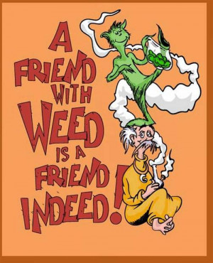 friend with weed is a friend indeed