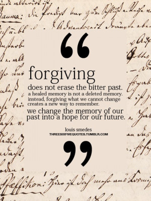 Forgiving Does Not Erase the Bitter Past ~ Forgiveness Quote