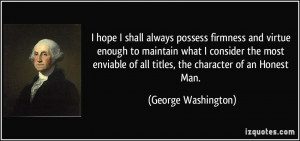 ... of all titles, the character of an Honest Man. - George Washington
