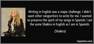 ... Spanish. I am the same Shakira in English as I am in Spanish