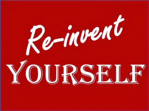 ... new and improved version of yourself that mean re reinventing yourself