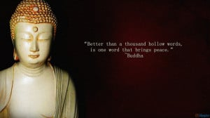... than a thousand hollow words, is one word that brings peace. - Buddha