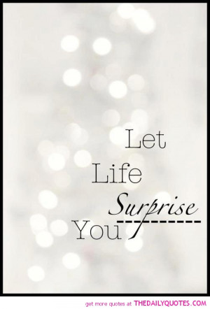 let-life-suprise-you-quote-pictures-quotes-sayings-pics.jpg