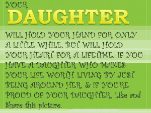 Daughter Will Hold Your Hand For Only A Little While, But Will Hold ...
