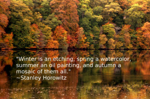 ... an oil painting, and autumn a mosaic of them all. – Stanley Horowitz