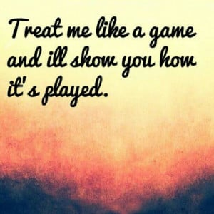 ... Relationships Quotes, Got Plays Quotes, Plays Games Quotes, Not Plays