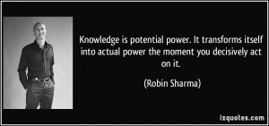 Knowledge is potential power. It transforms itself into actual power ...
