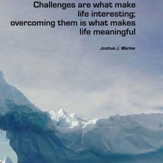 Overcoming obstacles in your life. More