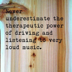 quotes_listening to very loud music