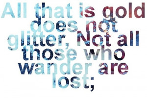 ... is gold does not glitter not all those who wander are lost tolkien