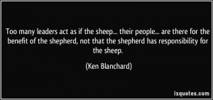 ... that the shepherd has responsibility for the sheep. - Ken Blanchard