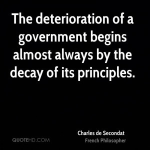 The deterioration of a government begins almost always by the decay of ...
