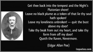 ... form from off my door! Quoth the Raven, Nevermore. - Edgar Allan Poe