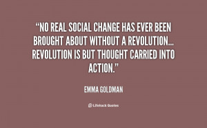 No real social change has ever been brought about without a revolution ...