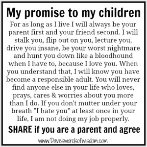 For as long as I live I will always be your parent first and