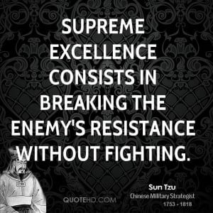 sun-tzu-sun-tzu-supreme-excellence-consists-in-breaking-the-enemys.jpg