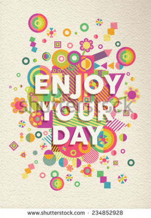 Enjoy your day colorful typographical Poster. Inspirational motivation ...
