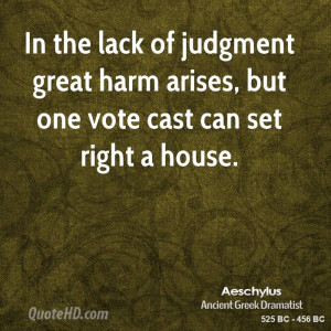 In the lack of judgment great harm arises, but one vote cast can set ...