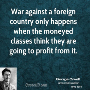 War against a foreign country only happens when the moneyed classes ...