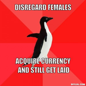 Disregard females, Acquire currency and still get laid