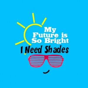 My Future Is So Bright I Need Shades - Future Quote