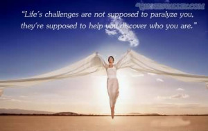 Life's Challenges Are Not Supposed To Paralyze You ~ Challenge Quote