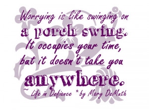 Swinging On A Swing Quotes Worrying is like swinging on a porch swing ...