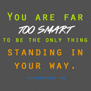 ... be the only thing standing in your way get out of your own way quote