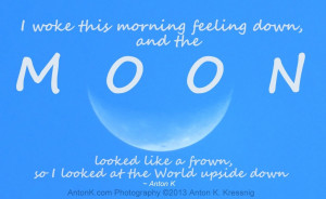 morning feeling down, and the Moon looked like a frown, so I looked ...
