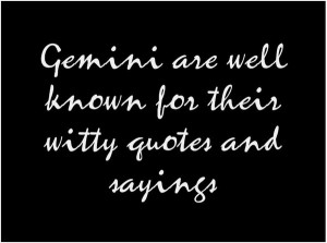 Gemini are Well Known for their witty Quotes and Sayings