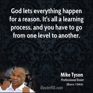 mike-tyson-mike-tyson-god-lets-everything-happen-for-a-reason-its-all ...