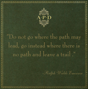 take the road less traveled by.