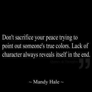Don't sacrifice your peace trying to point out someone's true colors ...