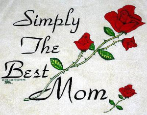 You are the best mom in this world. You are the most innocent woman I ...