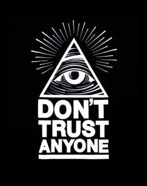 dont trust anyone #trust #no one #trust no one #illuminati