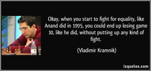 you start to fight for equality, like Anand did in 1995, you could end ...