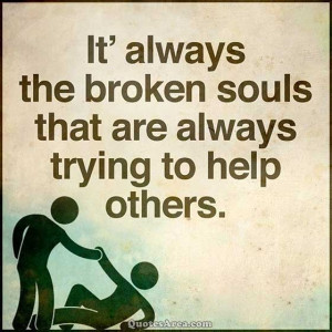 Broken-souls-are-always-trying-to-help-others.jpg